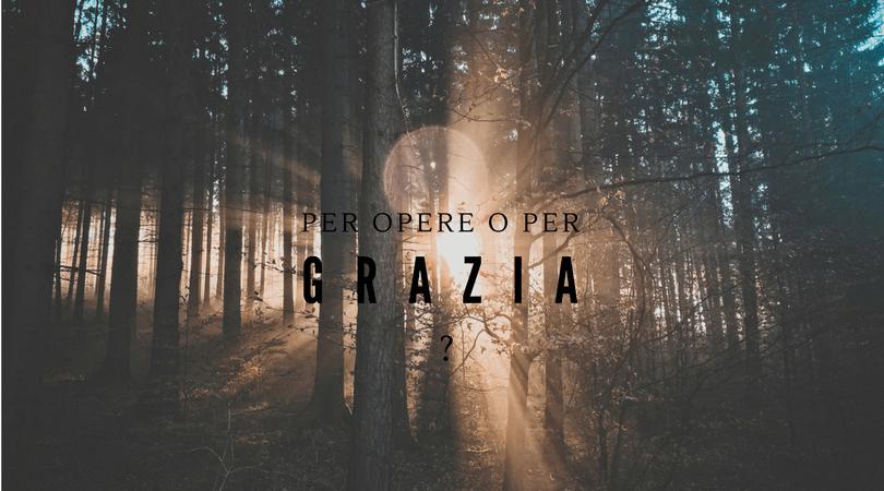 PER OPERE O PER GRAZIA?